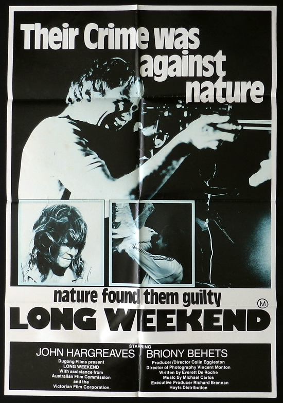 "Long Weekend, the 1978 (released in the U.S. in 1979) Colin Eggleston Australian mystery crime horror thriller (""Their crime was against nature""; ""nature found them guilty"") starring John Hargreaves, Briony Behets, Mike McEwen, Roy Day, and Michael Aitkens.